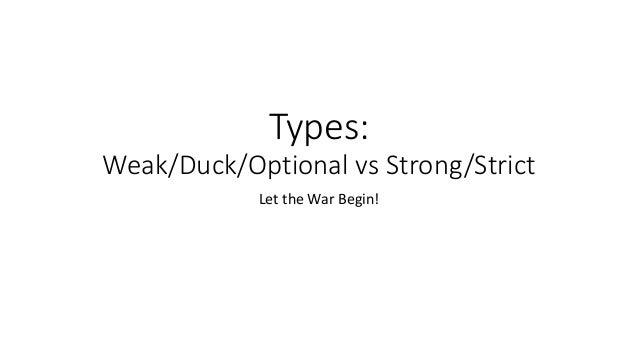 Types: Weak/Duck/Optional vs Strong/Strict Let the War Begin!
