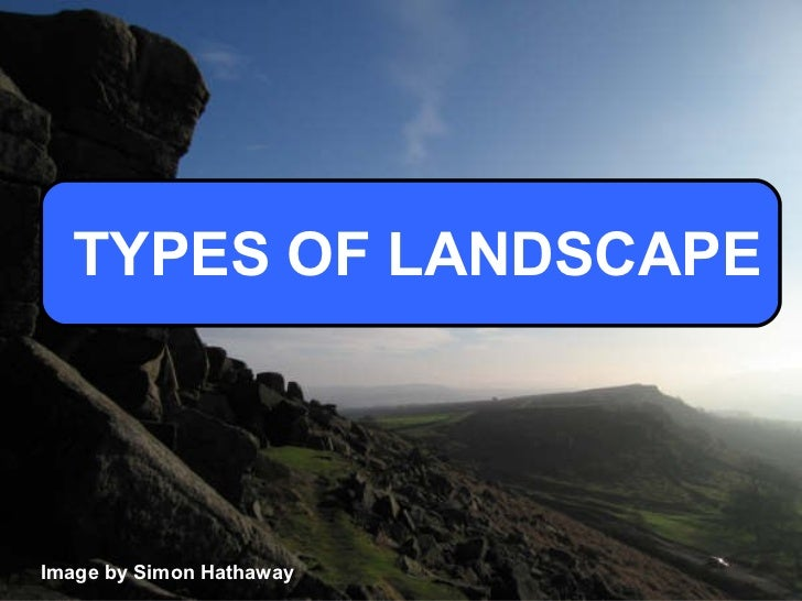 TYPES OF LANDSCAPE Image by Simon Hathaway ... - Types Of Landscape