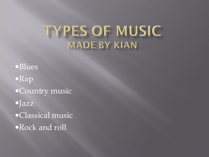 <ul><li>Blues </li></ul><ul><li>Rap  </li></ul><ul><li>Country music </li></ul><ul><li>Jazz </li></ul><ul><li>Classical mu...