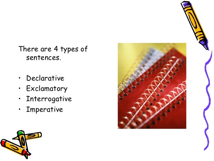 <ul><li>There are 4 types of sentences. </li></ul><ul><li>Declarative </li></ul><ul><li>Exclamatory </li></ul><ul><li>Inte...