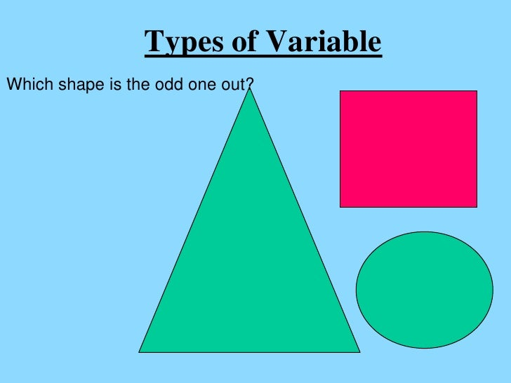 Types of VariableWhich shape is the odd one out?