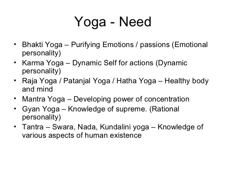 Yoga - Need <ul><li>Bhakti Yoga – Purifying Emotions / passions (Emotional personality) </li></ul><ul><li>Karma Yoga – Dyn...