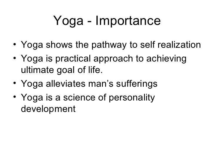 Yoga - Importance <ul><li>Yoga shows the pathway to self realization </li></ul><ul><li>Yoga is practical approach to achie...