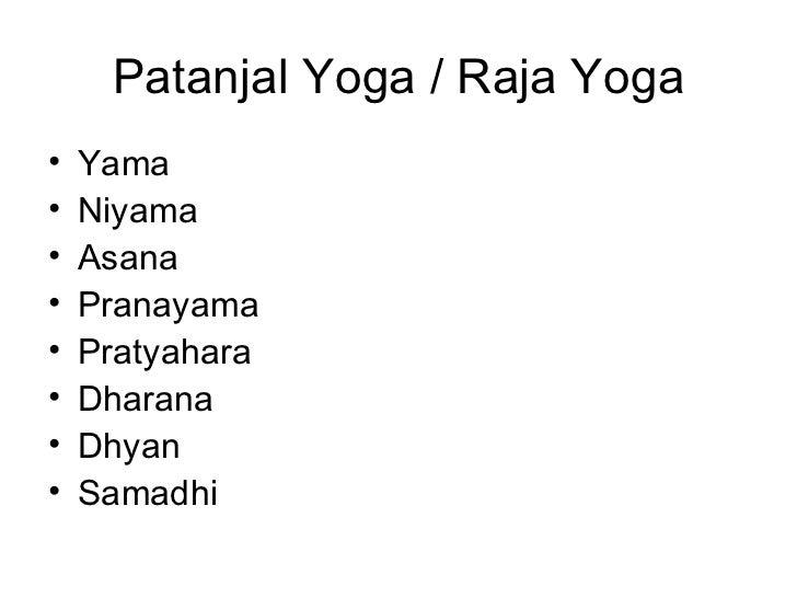 Patanjal Yoga / Raja Yoga <ul><li>Yama </li></ul><ul><li>Niyama  </li></ul><ul><li>Asana  </li></ul><ul><li>Pranayama </li...