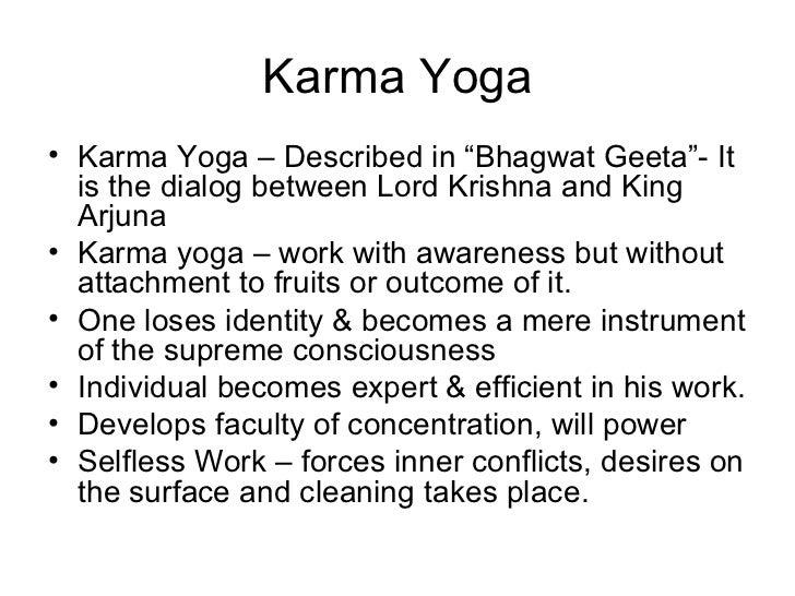 """Karma Yoga <ul><li>Karma Yoga – Described in """"Bhagwat Geeta""""- It is the dialog between Lord Krishna and King Arjuna </li><..."""