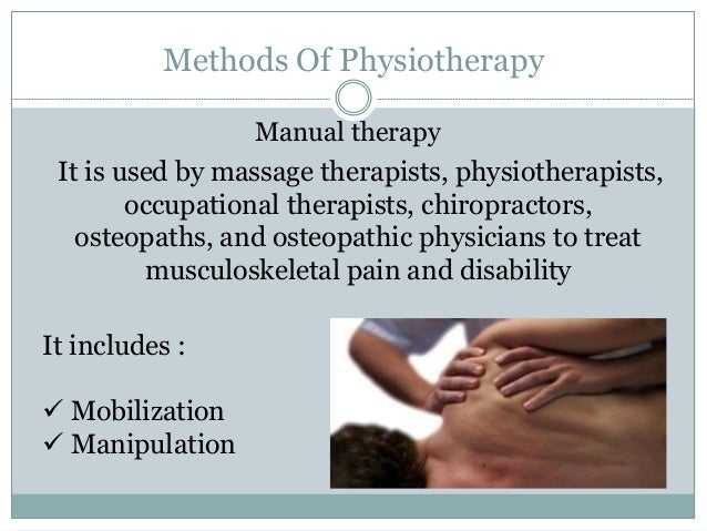 Methods Of Physiotherapy Mobilization  Slow movements with less pressure.  To pull or push bones and joints into positio...