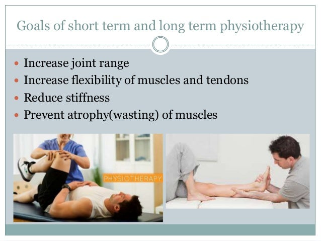 Goals of short term and long term physiotherapy  Reduce pain and inflammation  Increase muscle strength and power  Main...
