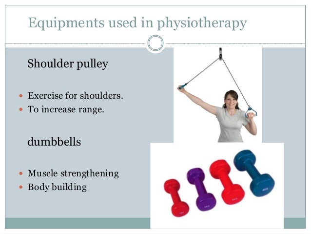 Equipments used in physiotherapy Physioball  For balance and proprioceptive training physioband (resistance band)  For r...