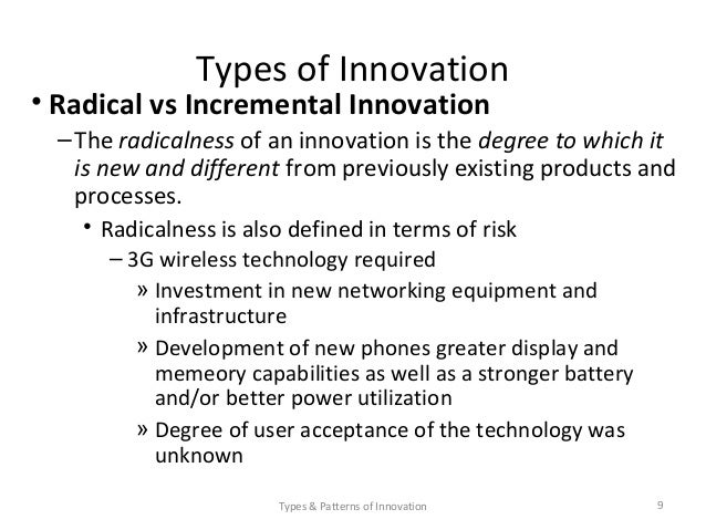 radical innovation Disruptive innovation a disruptive innovation is a proactive innovation that brings to a market a very different value proposition than had been available previously, creates a new market and value network and eventually disrupts an existing market and value network, displacing established leaders.