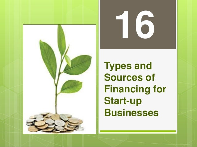 Types and Sources of Financing for Start-up Businesses 16