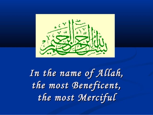 In the name of Allah,In the name of Allah, the most Beneficent,the most Beneficent, the most Mercifulthe most Merciful