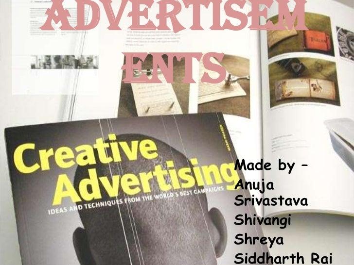 Advertisem   ents       Made by –       Anuja       Srivastava       Shivangi       Shreya       Siddharth Rai