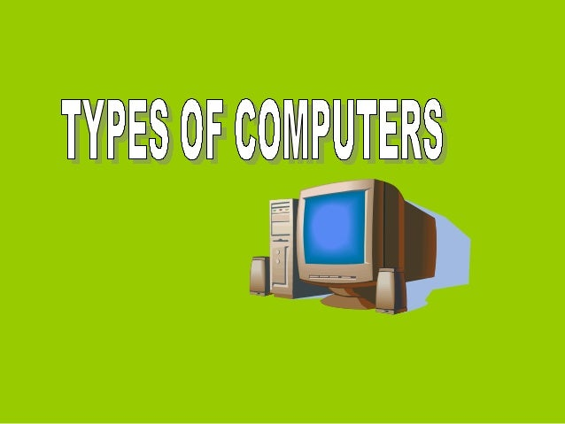 On the basis of functions: Computers can be classified into three differentcategories :               1. ANALOG COMPUTERS ...