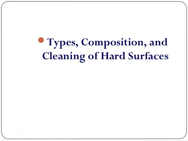 . Types, Composition, and Cleaning of Hard Surfaces