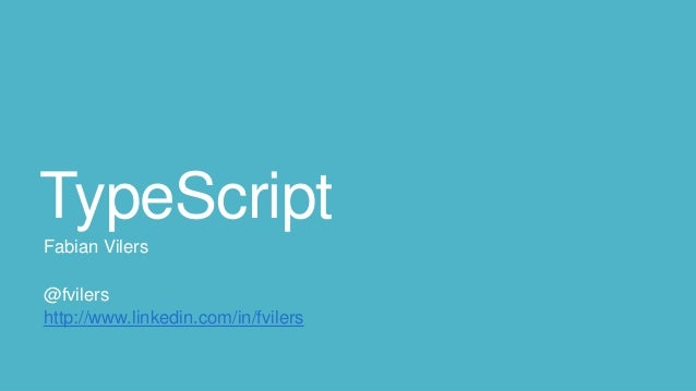 TypeScript Fabian Vilers @fvilers http://www.linkedin.com/in/fvilers
