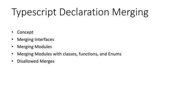 Typescript Declaration Merging • Concept • Merging Interfaces • Merging Modules • Merging Modules with classes, functions,...