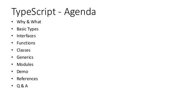 TypeScript - Agenda • Why & What • Basic Types • Interfaces • Functions • Classes • Generics • Modules • Demo • References...