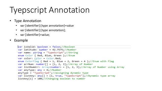 Tyepscript Annotation • Type Annotation • var [identifier]:[type annotation]=value • var [identifier]:[type annotation]; •...