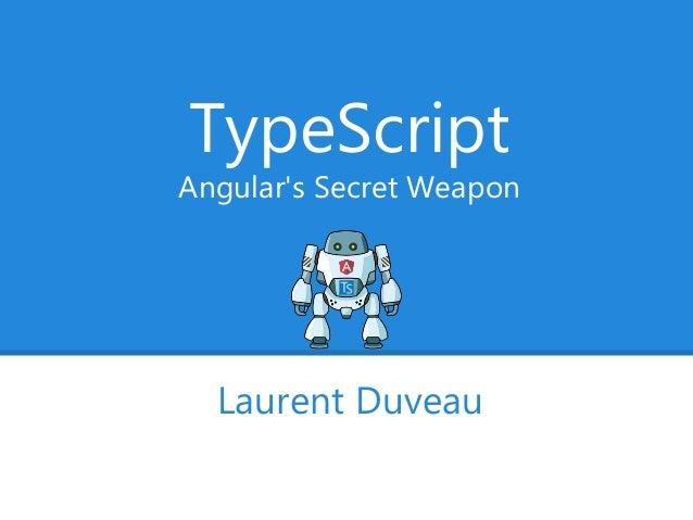 TypeScript Angular's Secret Weapon Laurent Duveau