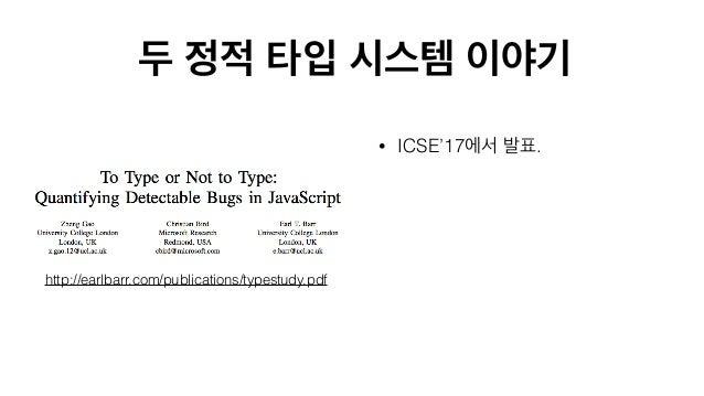 "• ICSE'17 . •  . • ""Github open issue  ?"" http://earlbarr.com/publications/typestudy.pdf"