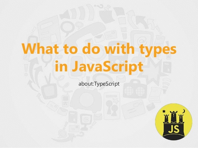 What to do with types in JavaScript about:TypeScript