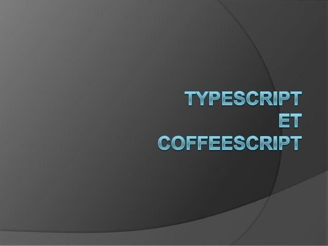 Pourquoi TypeScript etCoffeeScript ? Brendan Eich 10 jours langage simple quelques lacunes…