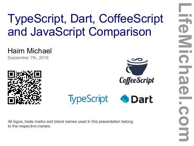 TypeScript, Dart, CoffeeScript and JavaScript Comparison LifeMichael.com Haim Michael September 7th, 2016 All logos, trade...