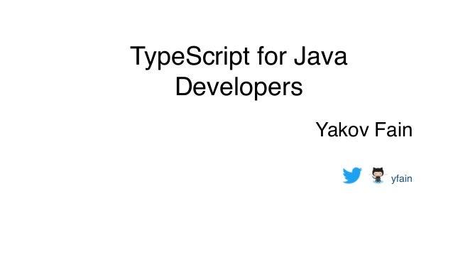 TypeScript for Java Developers Yakov Fain yfain