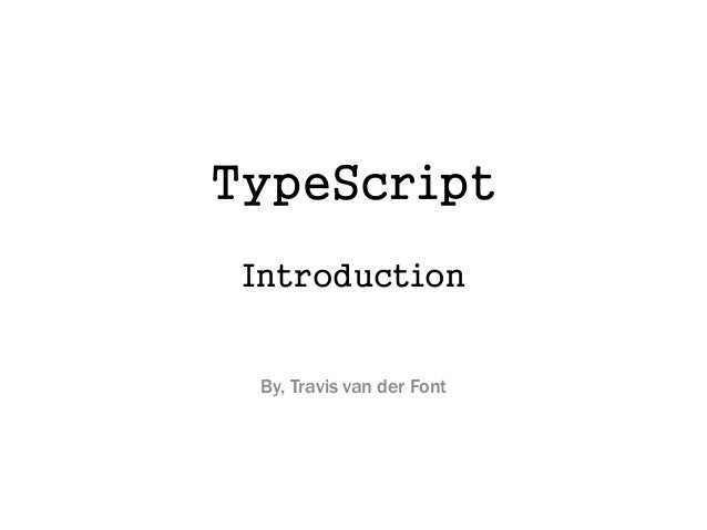 TypeScript Introduction By, Travis van der Font