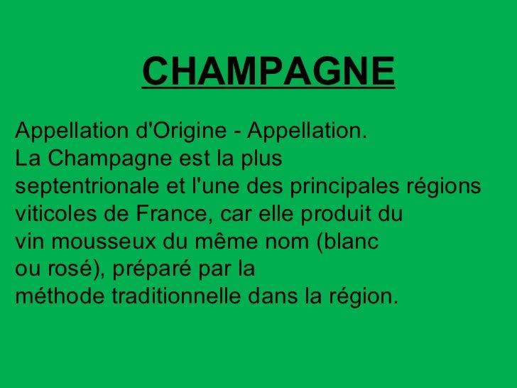 CHAMPAGNE Appellation d'Origine-Appellation. LaChampagneest la plus septentrionaleetl'une desprincipales régions vi...