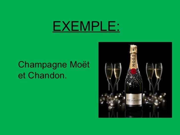 EXEMPLE: Champagne Moët et Chandon.