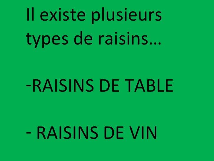 <ul><li>Il existe plusieurs types de raisins… </li></ul><ul><li>RAISINS DE TABLE </li></ul><ul><li>RAISINS DE VIN </li></ul>