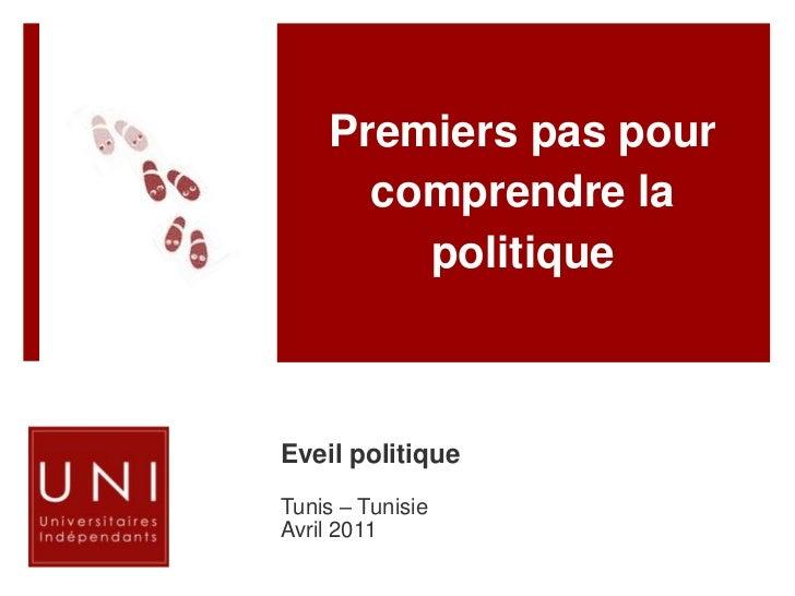 Premiers pas pour comprendre la politique<br />Eveil politique<br />Tunis – Tunisie <br />Avril 2011<br />