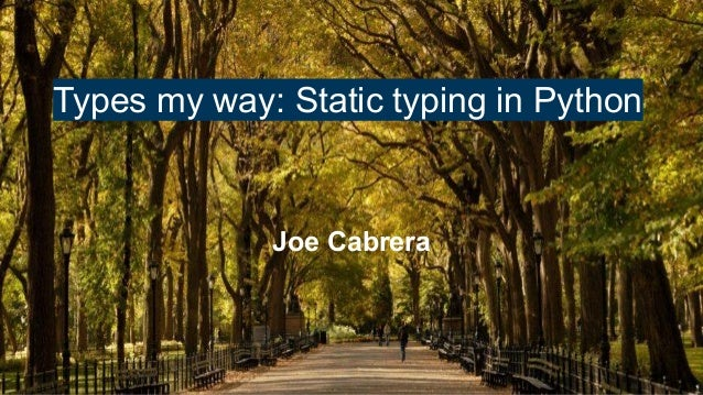 Types my way: Static typing in Python Joe Cabrera