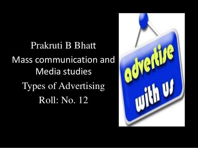 Prakruti B Bhatt Mass communication and Media studies Types of Advertising Roll: No. 12