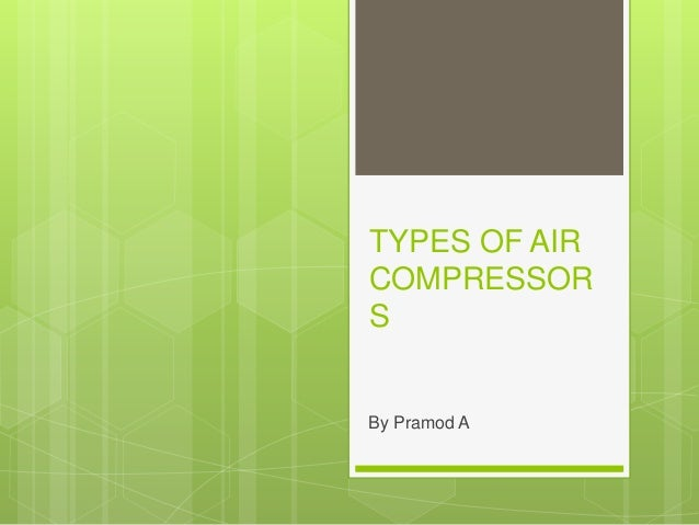 TYPES OF AIR COMPRESSOR S By Pramod A