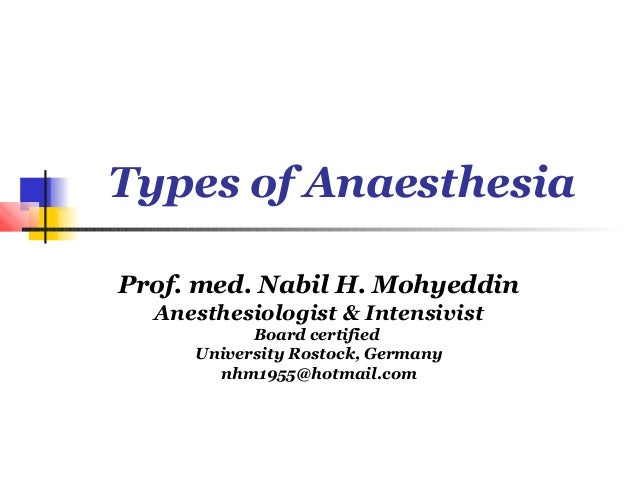 Types of AnaesthesiaProf. med. Nabil H. Mohyeddin  Anesthesiologist & Intensivist           Board certified     University...