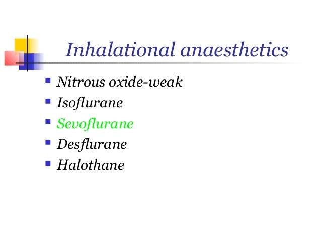 Inhalational anaesthetics   Nitrous oxide-weak   Isoflurane   Sevoflurane   Desflurane   Halothane