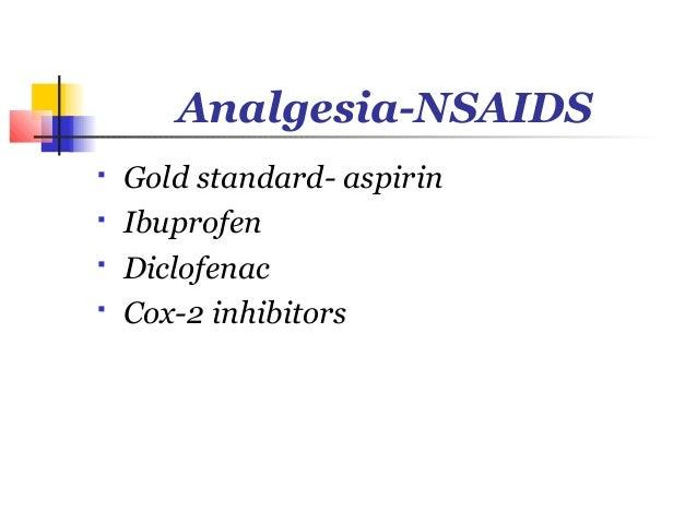 Analgesia-NSAIDS   Gold standard- aspirin   Ibuprofen   Diclofenac   Cox-2 inhibitors