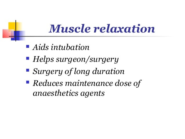 Muscle relaxation   Aids intubation   Helps surgeon/surgery   Surgery of long duration   Reduces maintenance dose of  ...