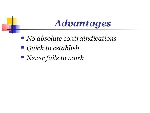 Advantages   No absolute contraindications   Quick to establish   Never fails to work