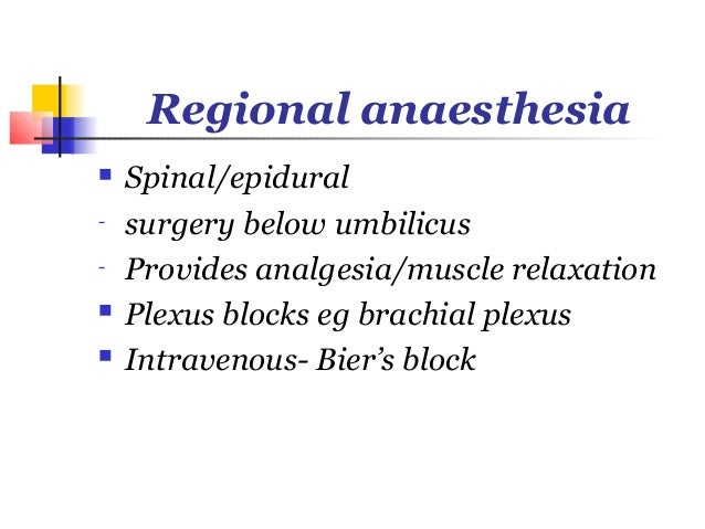 Regional anaesthesia   Spinal/epidural-   surgery below umbilicus-   Provides analgesia/muscle relaxation   Plexus block...