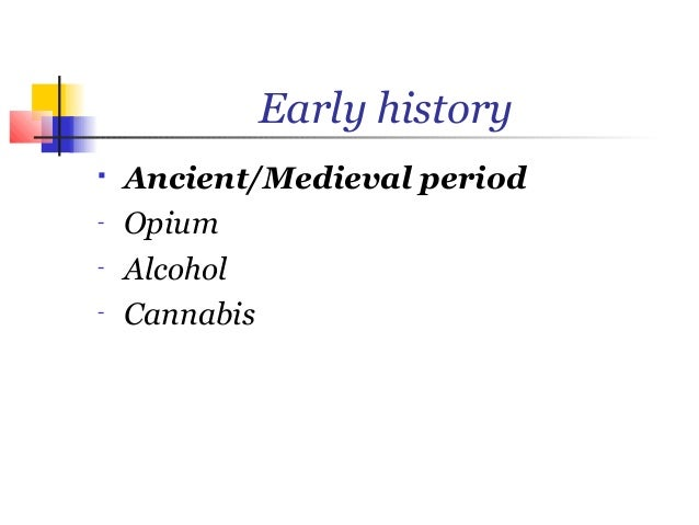 Early history   Ancient/Medieval period-   Opium-   Alcohol-   Cannabis