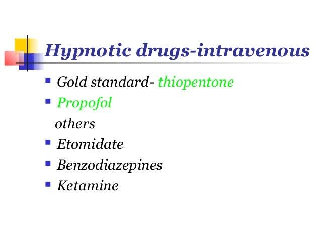 Hypnotic drugs-intravenous Gold standard- thiopentone Propofol  others Etomidate Benzodiazepines Ketamine