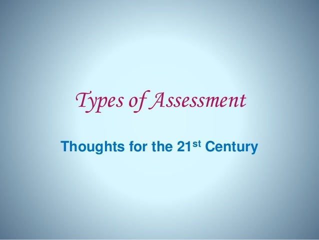 Types of Assessment Thoughts for the 21st Century