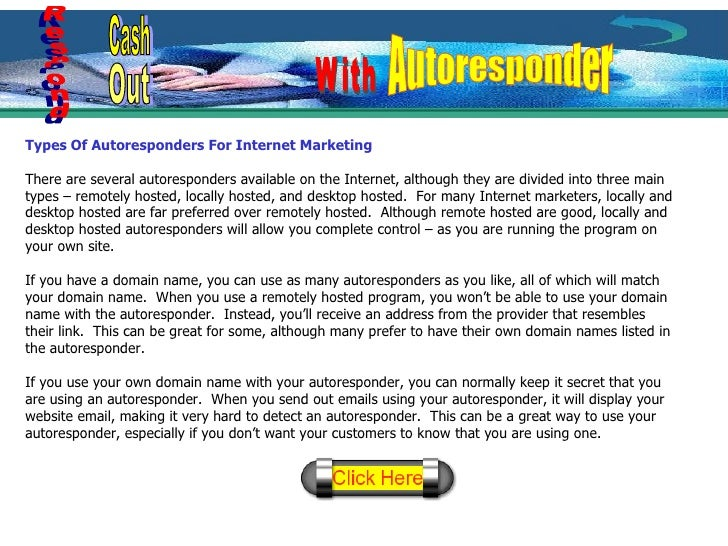 Types Of Autoresponders For Internet Marketing There are several autoresponders available on the Internet, although they a...
