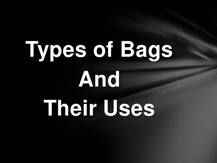 Types of Bags     And  Their Uses