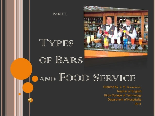 PART 1TYPESOF BARSAND   FOOD SERVICE             Created by Z. M. Kasumova,                      Teacher of English       ...