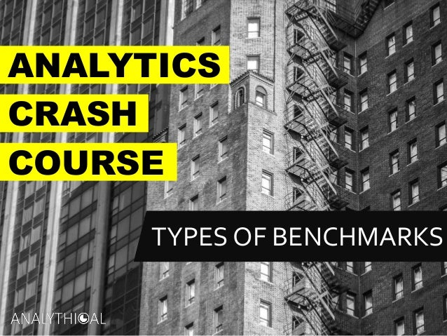 ANALYTICS TYPES OF BENCHMARKS CRASH COURSE