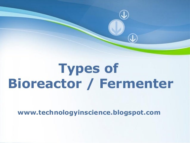 Types of Bioreactor / Fermenter www.technologyinscience.blogspot.com Powerpoint Templates  Page 1